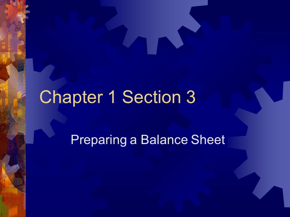 Chapter 1 Section 3 Preparing a Balance Sheet