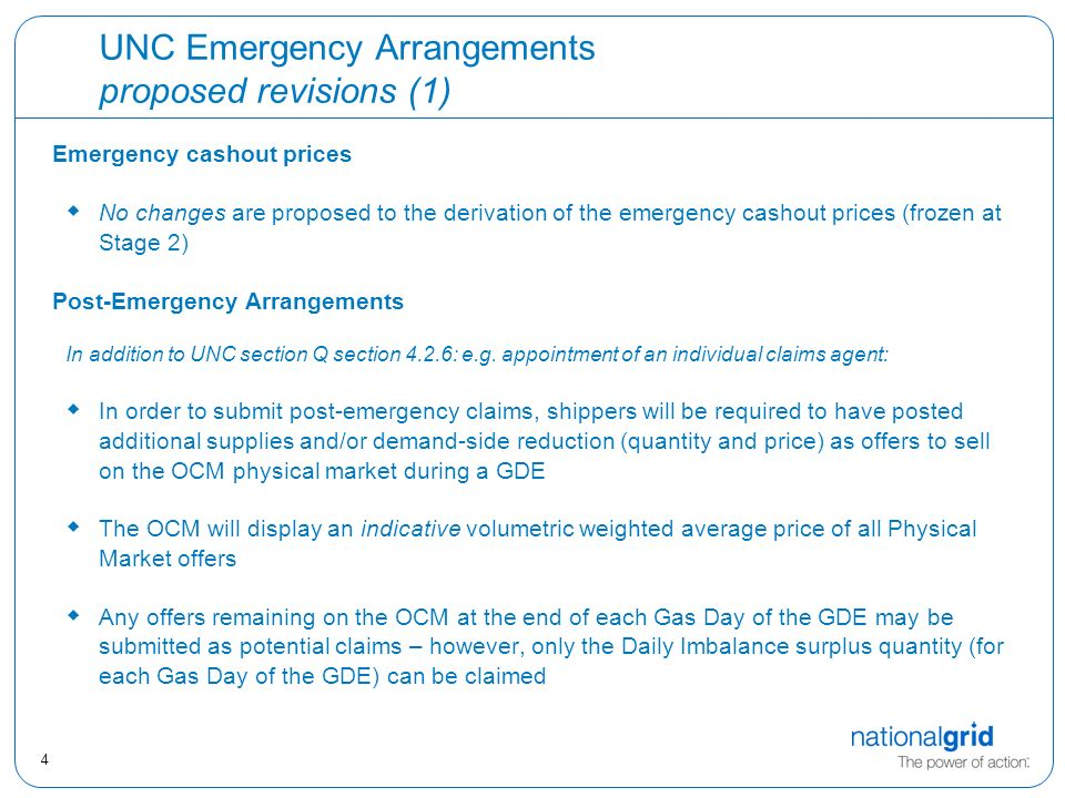 4 UNC Emergency Arrangements proposed revisions (1) Emergency cashout prices  No changes are proposed to the derivation of the emergency cashout prices (frozen at Stage 2) Post-Emergency Arrangements In addition to UNC section Q section 4.2.6: e.g.