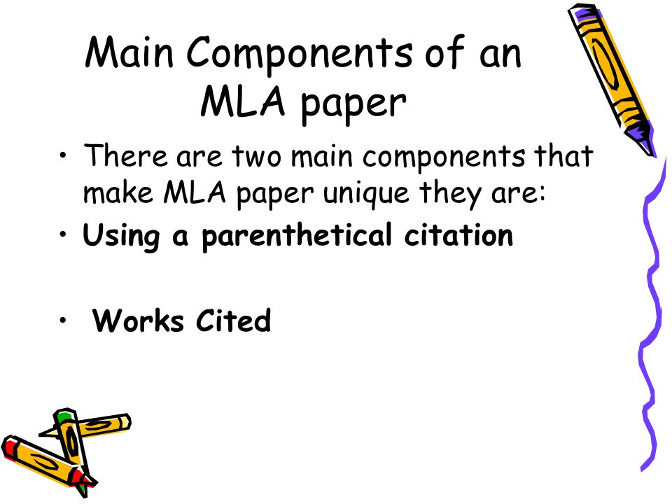 Main Components of an MLA paper There are two main components that make MLA paper unique they are: Using a parenthetical citation Works Cited