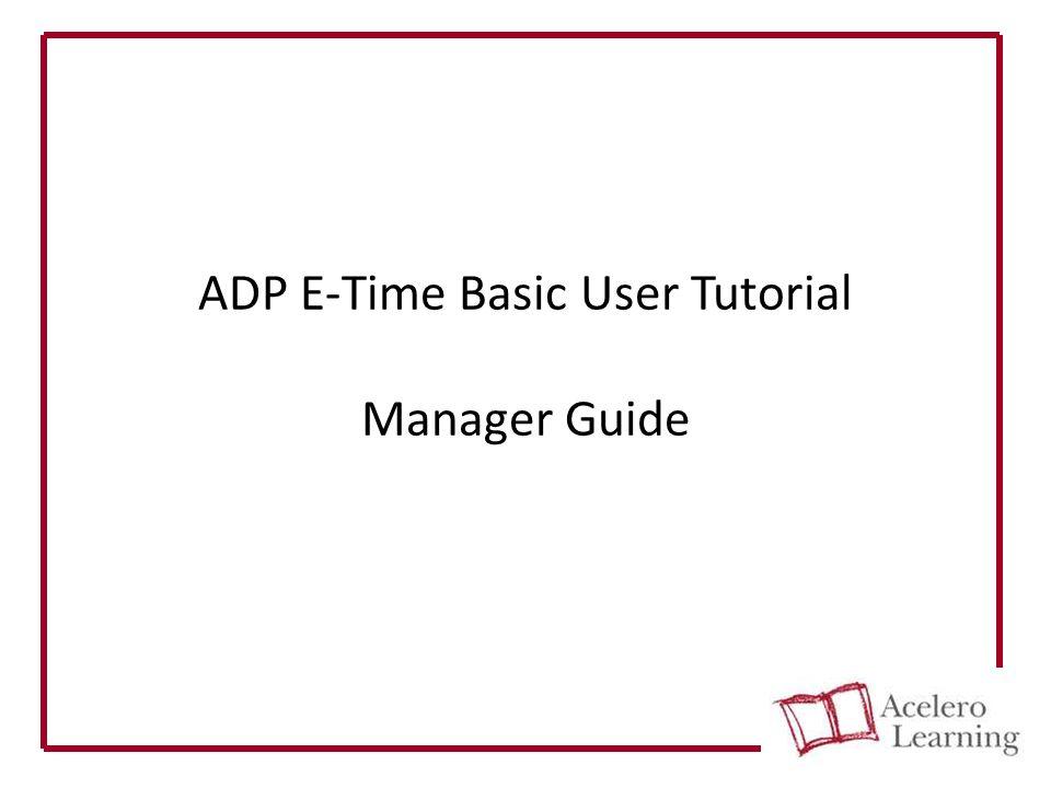Adp Ez Login >> Adp E Time Basic User Tutorial Manager Guide Tasks Covered