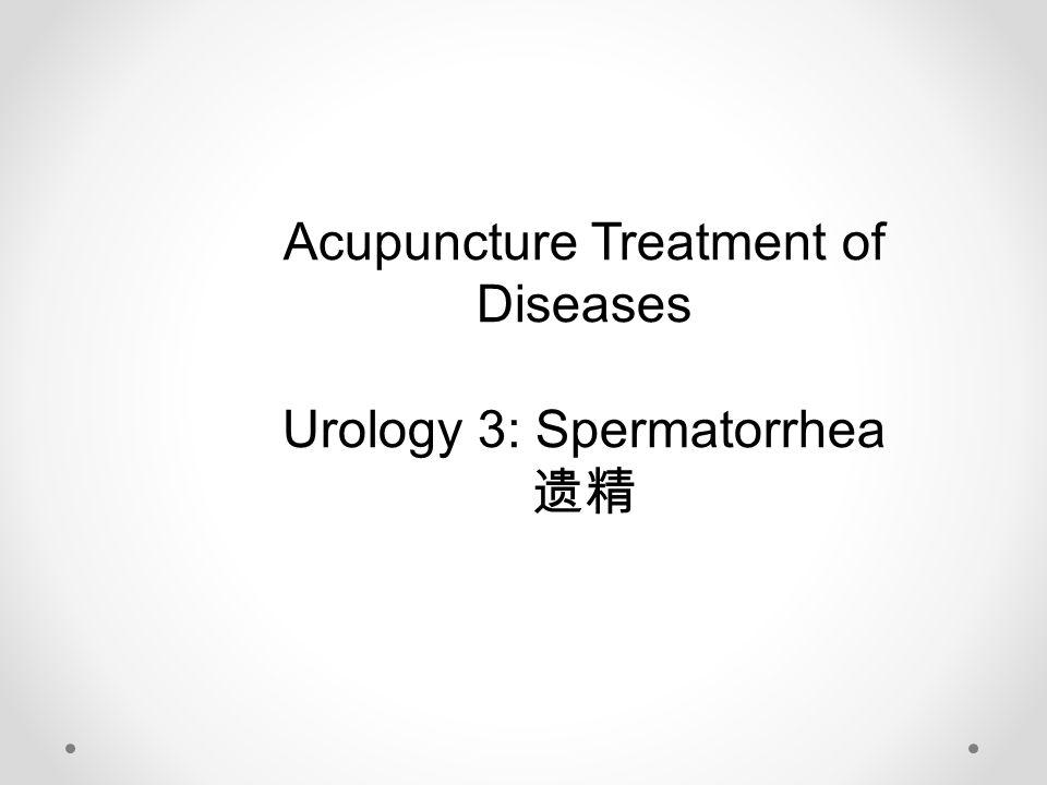 Acupuncture Treatment of Diseases Urology 3: Spermatorrhea 遗精