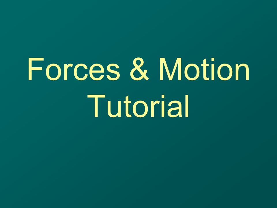 Forces & Motion Tutorial