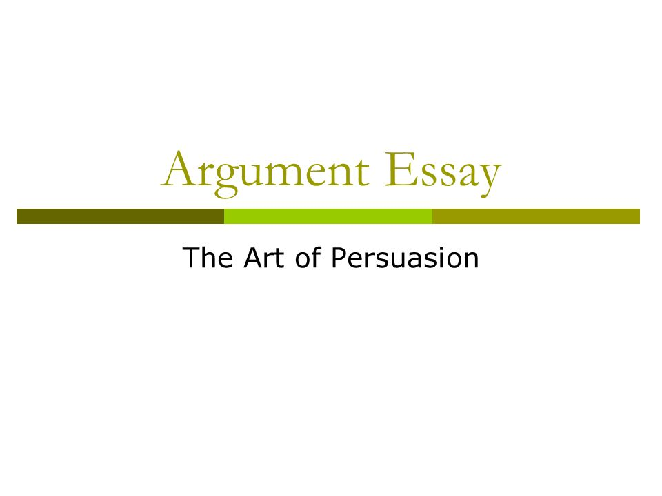 Argument Essay The Art of Persuasion