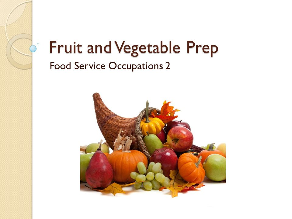 fruit and vegetable prep food service occupations ppt download