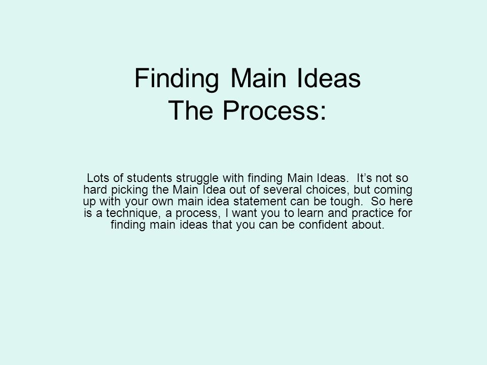 Finding Main Ideas The Process: Lots of students struggle with finding Main Ideas.