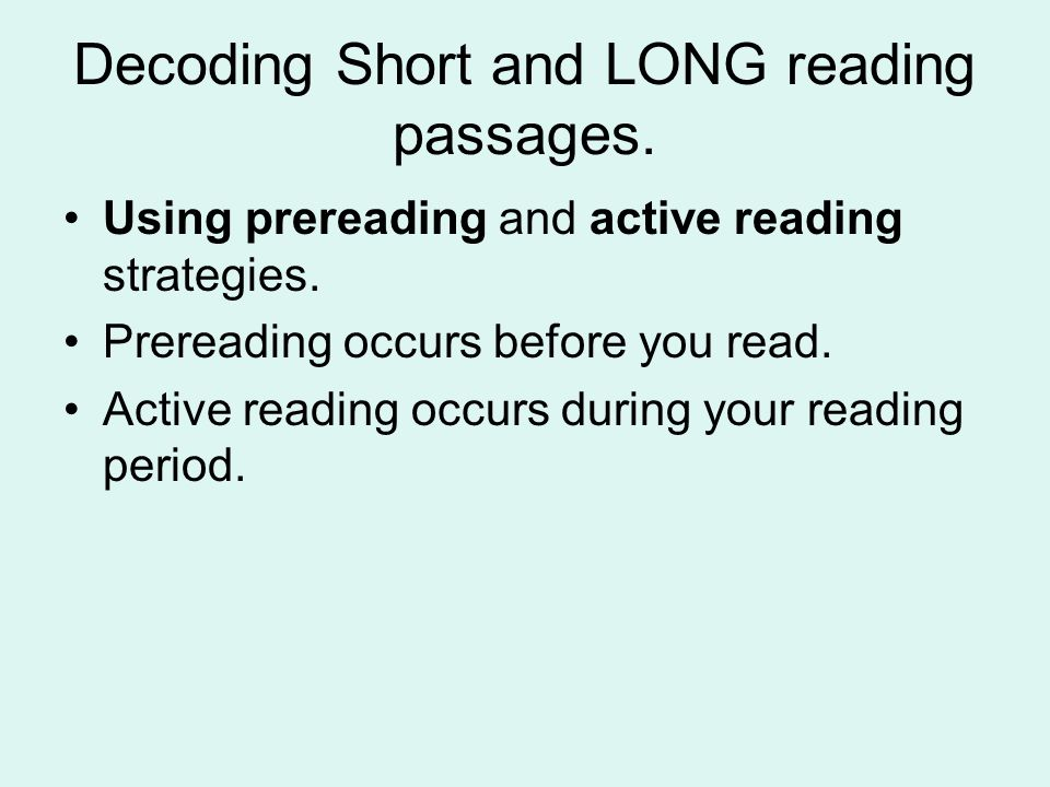 Decoding Short and LONG reading passages. Using prereading and active reading strategies.