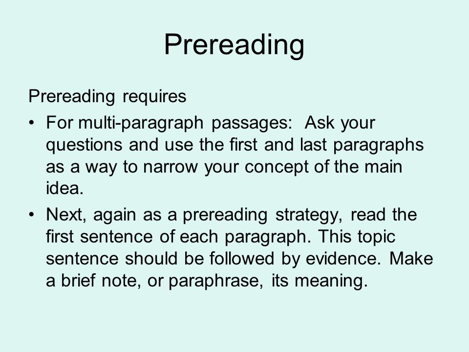 Prereading Prereading requires For multi-paragraph passages: Ask your questions and use the first and last paragraphs as a way to narrow your concept of the main idea.