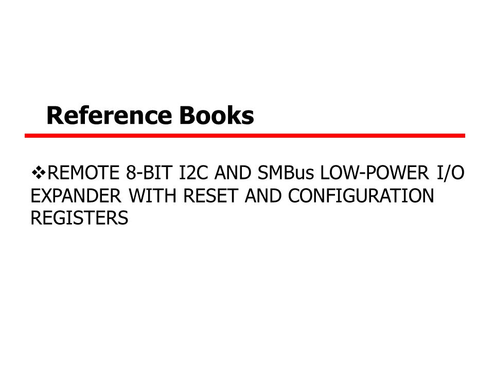 PCA9557: REMOTE 8-BIT I 2 C AND SMBus LOW- POWER I/O EXPANDER  - ppt