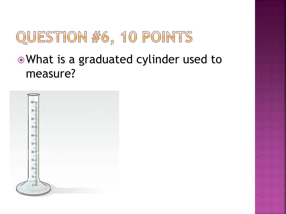  What is a graduated cylinder used to measure
