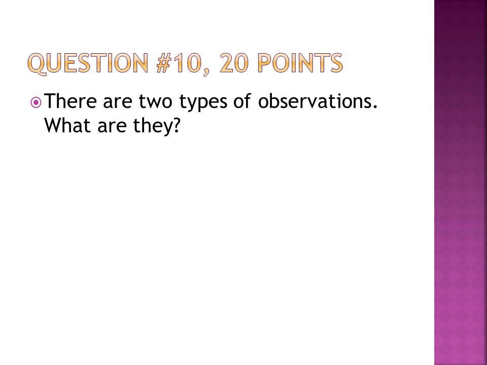  There are two types of observations. What are they