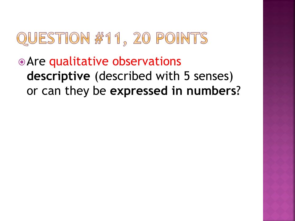  Are qualitative observations descriptive (described with 5 senses) or can they be expressed in numbers