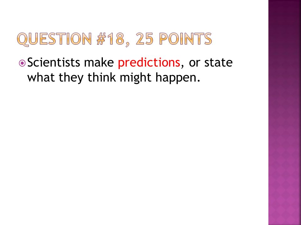  Scientists make predictions, or state what they think might happen.