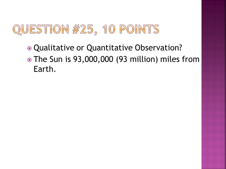  Qualitative or Quantitative Observation  The Sun is 93,000,000 (93 million) miles from Earth.