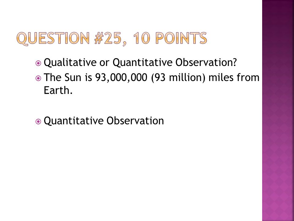  Qualitative or Quantitative Observation.  The Sun is 93,000,000 (93 million) miles from Earth.