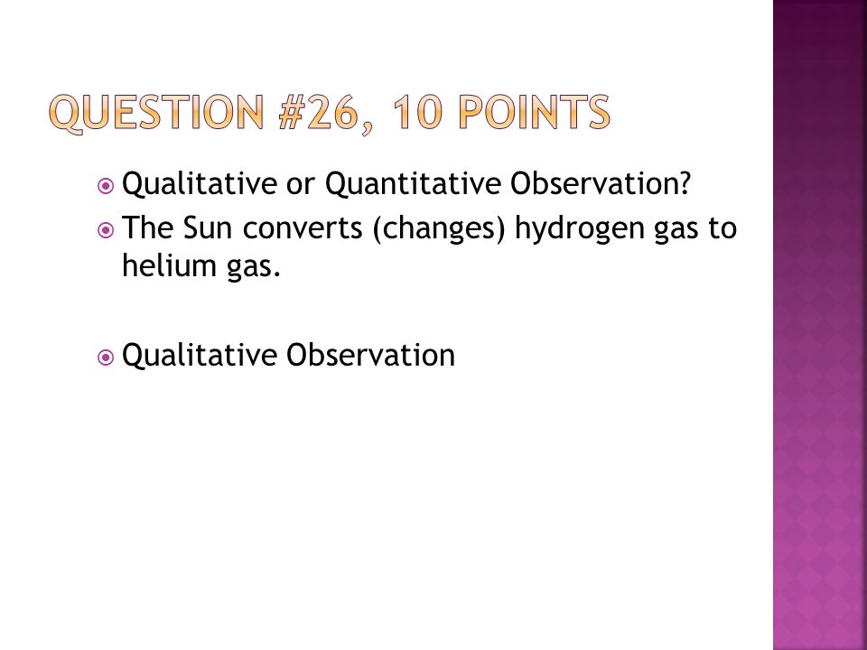  Qualitative or Quantitative Observation.  The Sun converts (changes) hydrogen gas to helium gas.