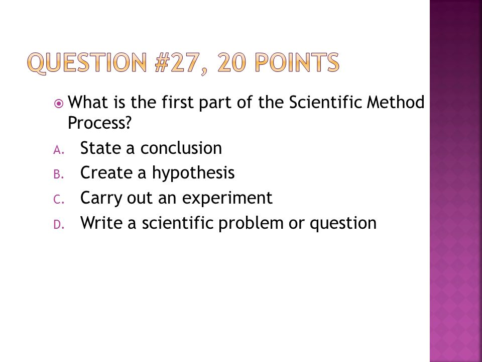  What is the first part of the Scientific Method Process.