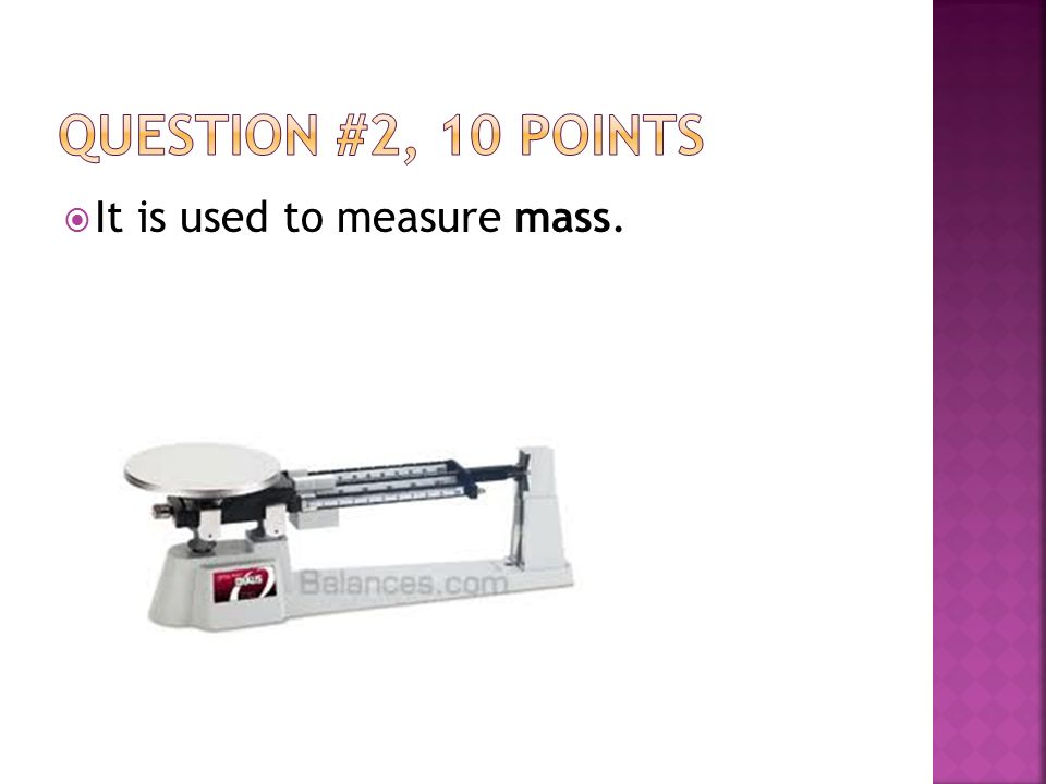  It is used to measure mass.