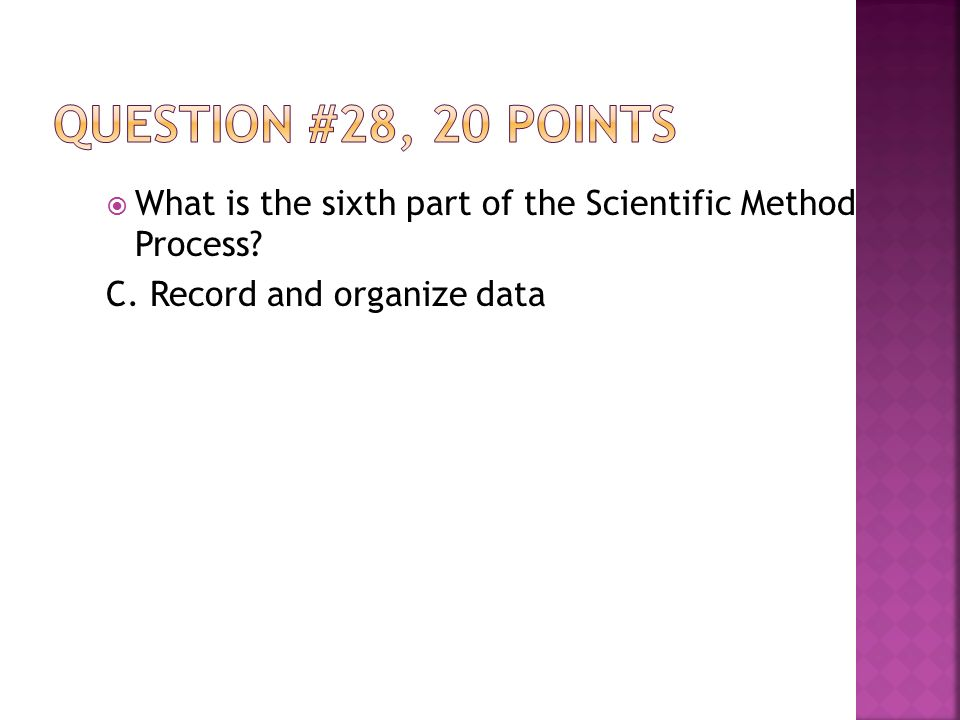  What is the sixth part of the Scientific Method Process C. Record and organize data