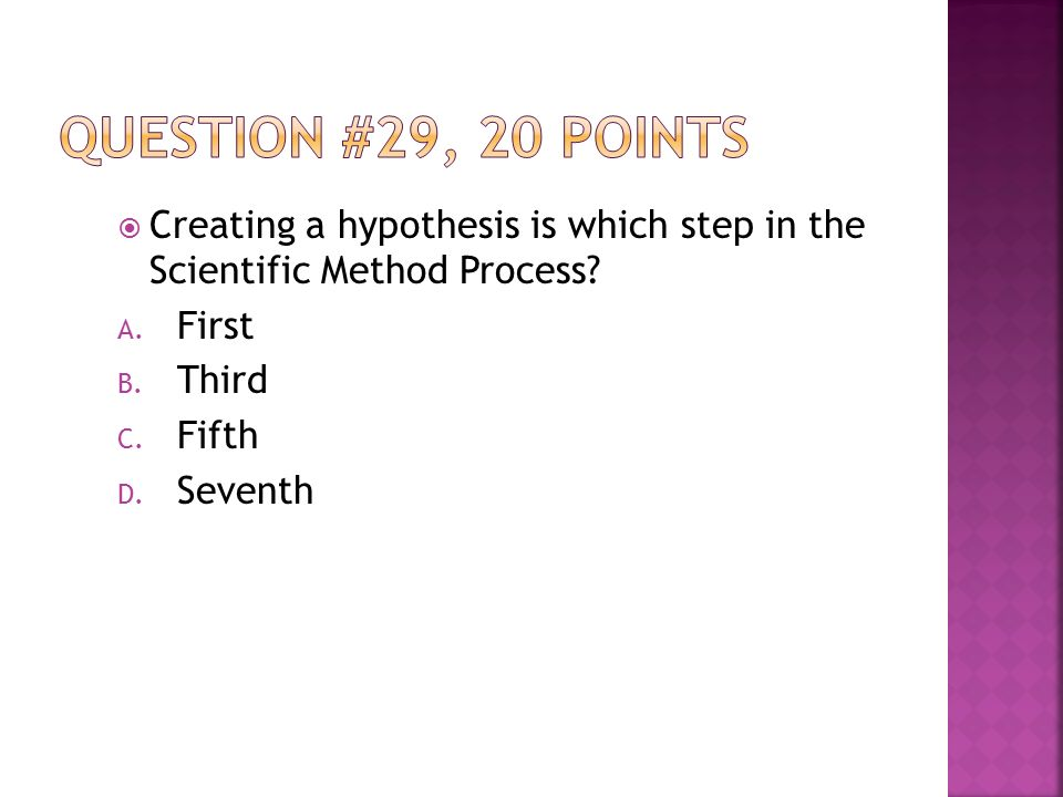  Creating a hypothesis is which step in the Scientific Method Process.