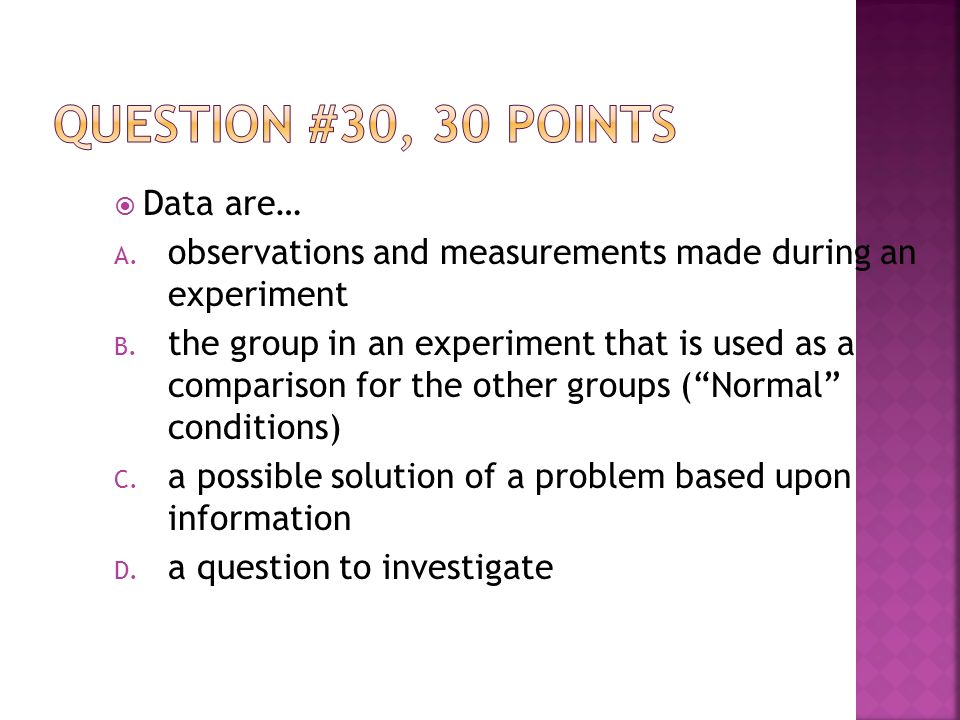 Data are… A. observations and measurements made during an experiment B.