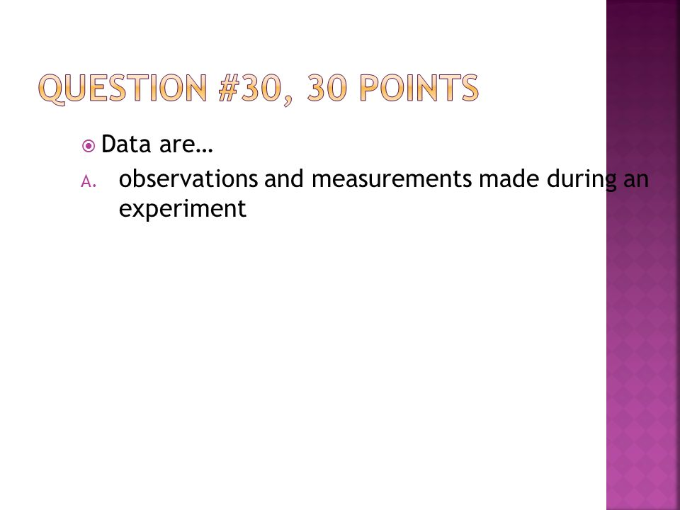  Data are… A. observations and measurements made during an experiment