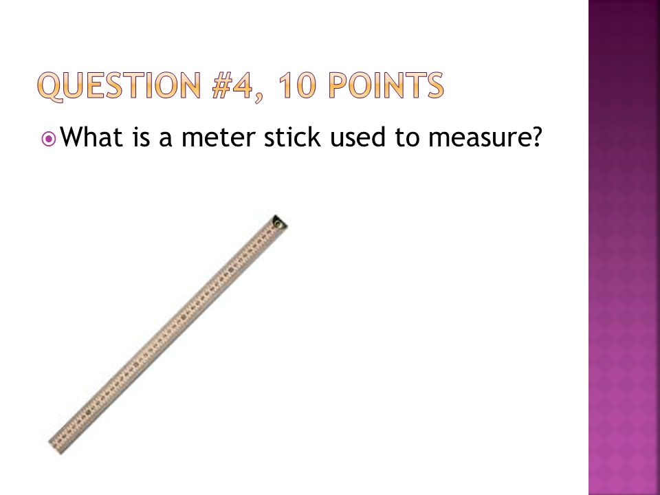  What is a meter stick used to measure