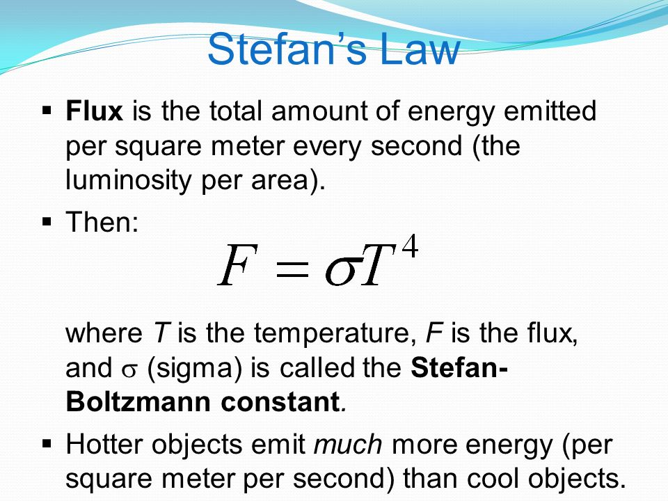 Stefan's Law  Flux is the total amount of energy emitted per square meter every second (the luminosity per area).