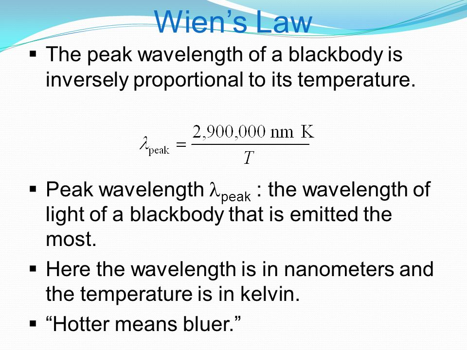 Wien's Law  The peak wavelength of a blackbody is inversely proportional to its temperature.