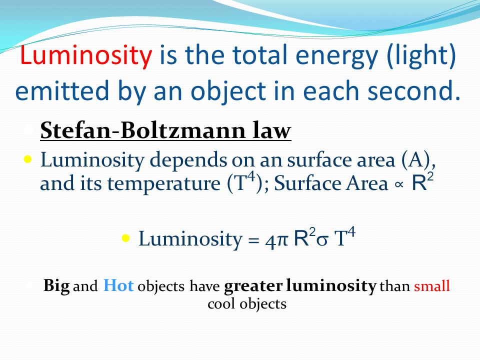 Luminosity is the total energy (light) emitted by an object in each second.