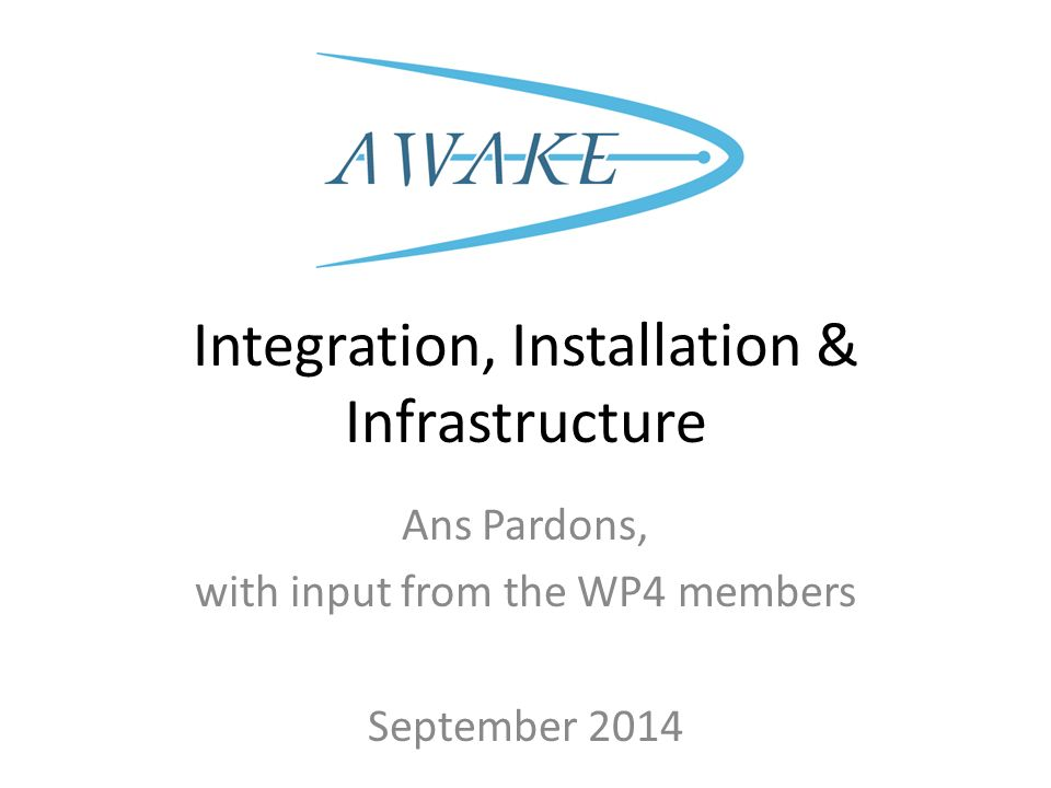 Integration, Installation & Infrastructure Ans Pardons, with input from the WP4 members September 2014