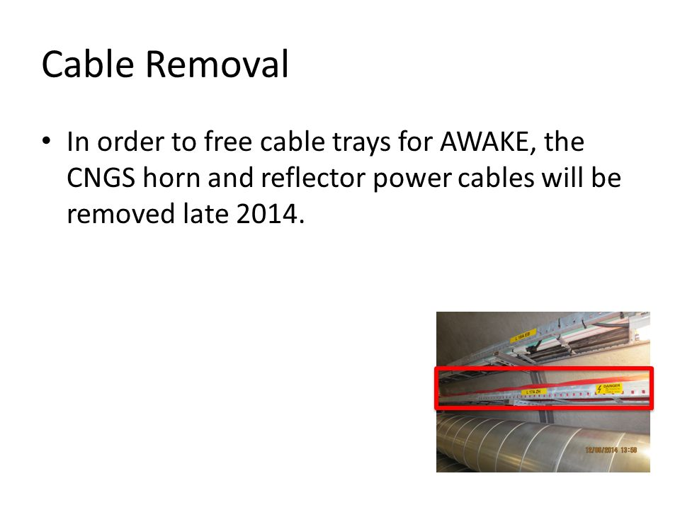 Cable Removal In order to free cable trays for AWAKE, the CNGS horn and reflector power cables will be removed late 2014.