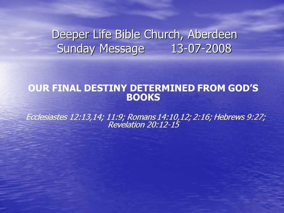 Deeper Life Bible Church, Aberdeen Sunday Message OUR FINAL