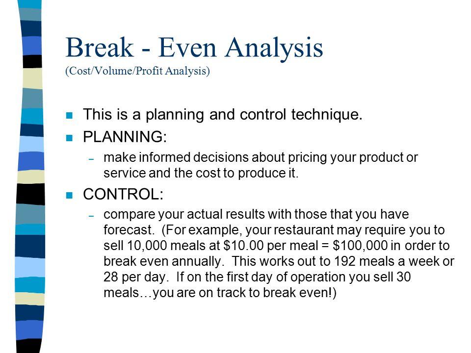 Break-even Analysis  Break - Even Analysis (Cost/Volume/Profit