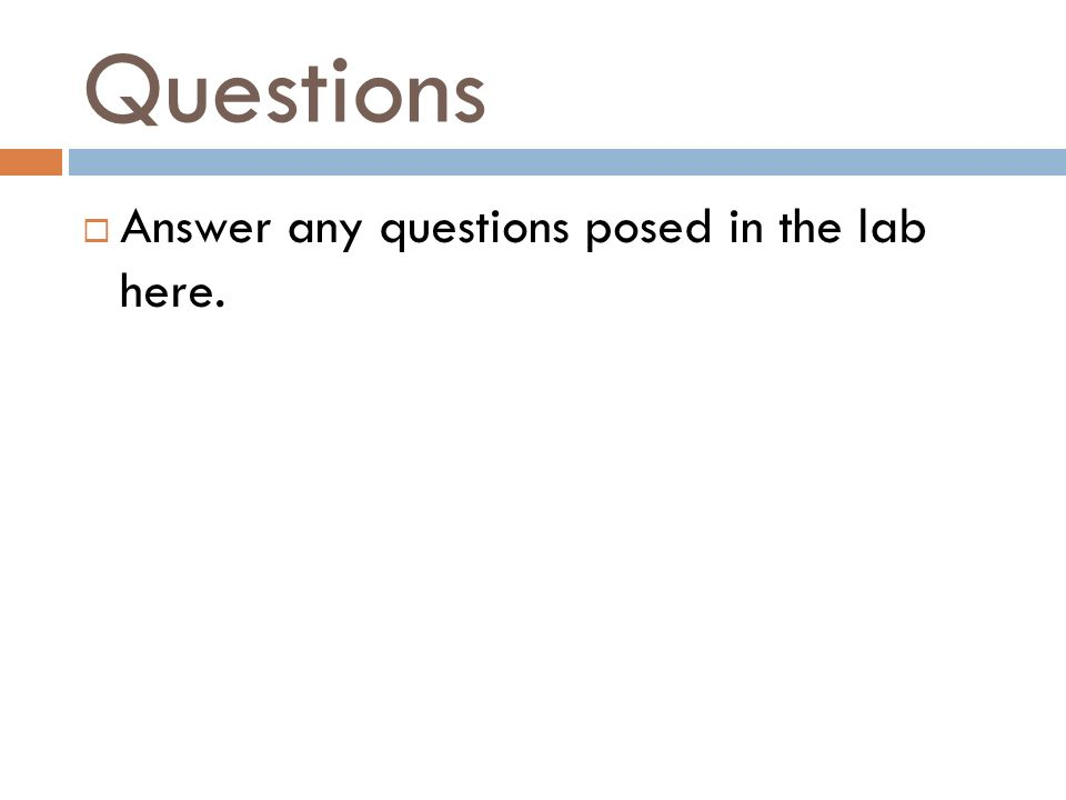 Questions  Answer any questions posed in the lab here.
