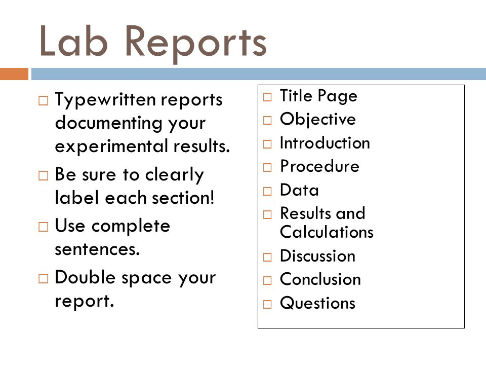 Lab Reports  Typewritten reports documenting your experimental results.