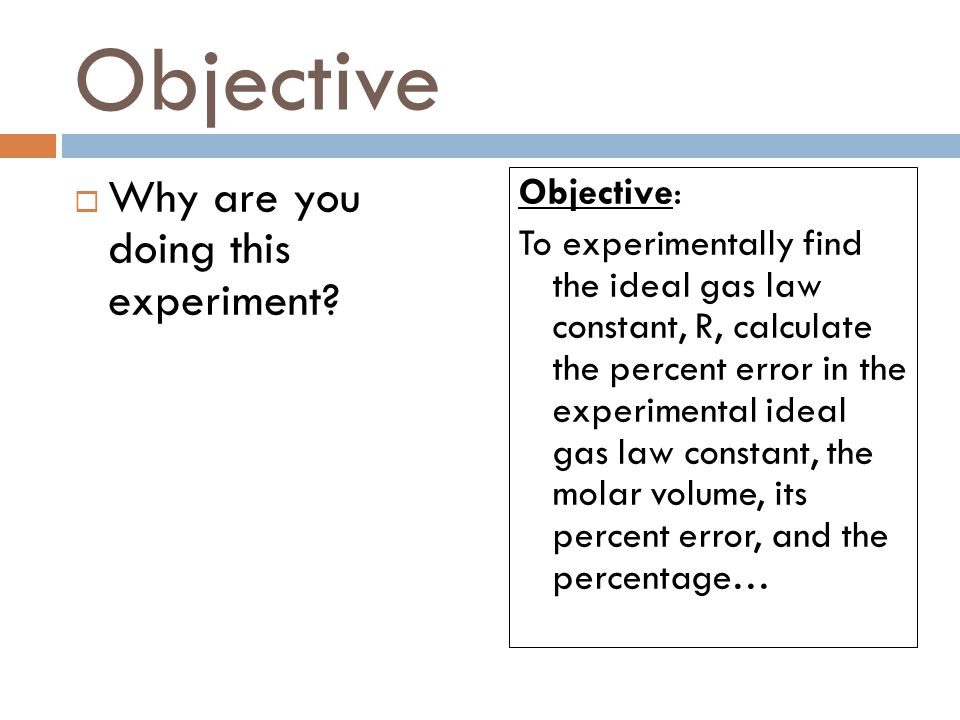 Objective  Why are you doing this experiment.