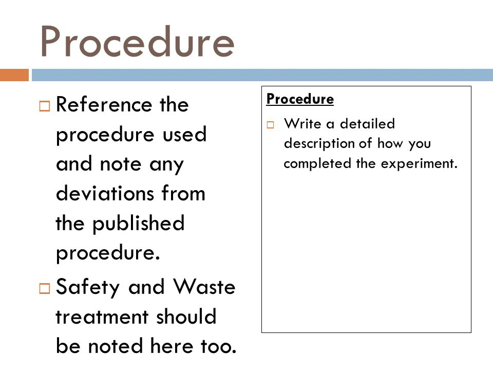 Procedure  Reference the procedure used and note any deviations from the published procedure.