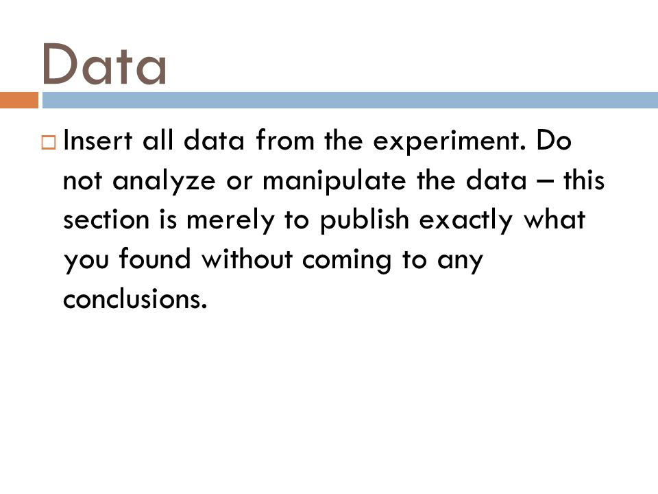 Data  Insert all data from the experiment.
