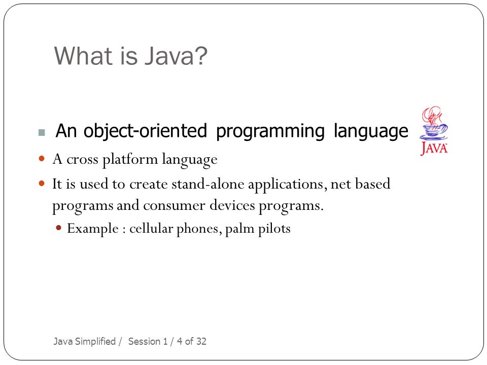 Session 1 Introduction to Java  Objectives Java Simplified