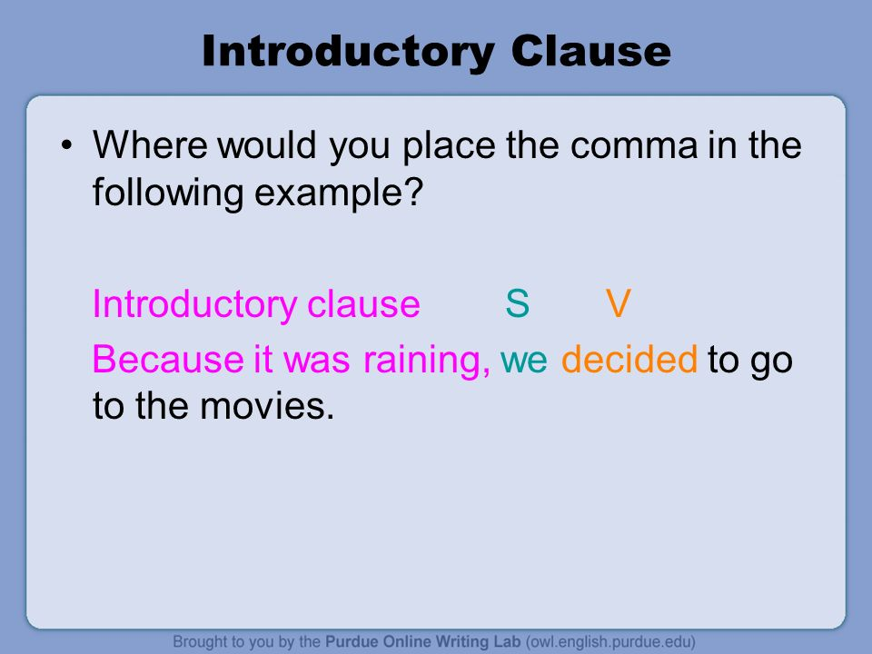 Introductory Clause Where would you place the comma in the following example.