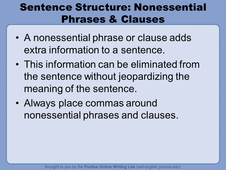Sentence Structure: Nonessential Phrases & Clauses A nonessential phrase or clause adds extra information to a sentence.