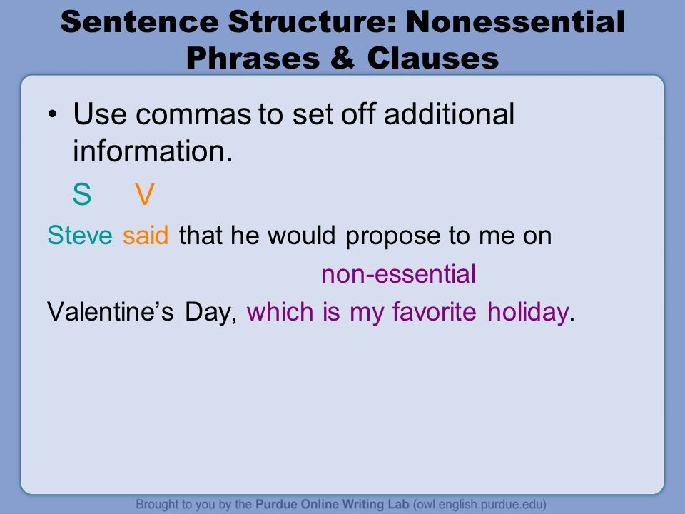 Sentence Structure: Nonessential Phrases & Clauses Use commas to set off additional information.