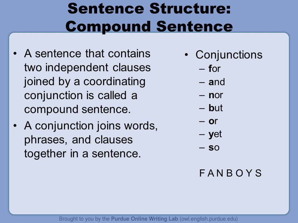 Sentence Structure: Compound Sentence A sentence that contains two independent clauses joined by a coordinating conjunction is called a compound sentence.