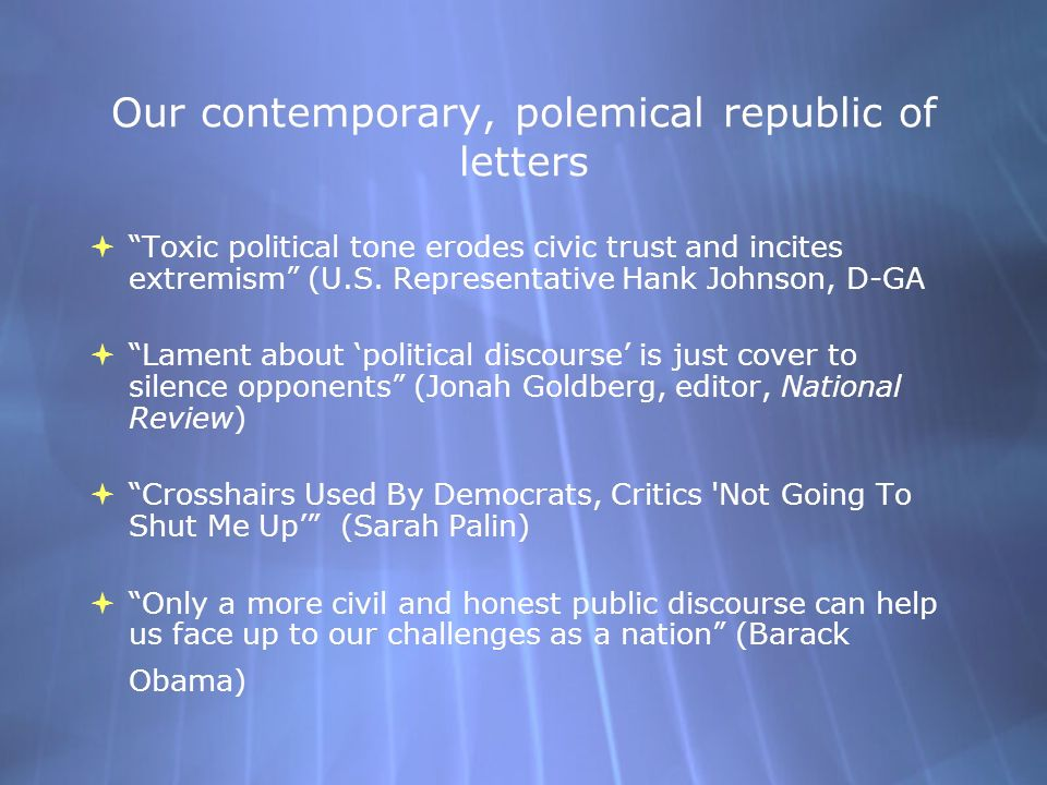 Our contemporary, polemical republic of letters  Toxic political tone erodes civic trust and incites extremism (U.S.