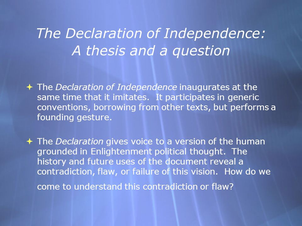 The Declaration of Independence: A thesis and a question  The Declaration of Independence inaugurates at the same time that it imitates.