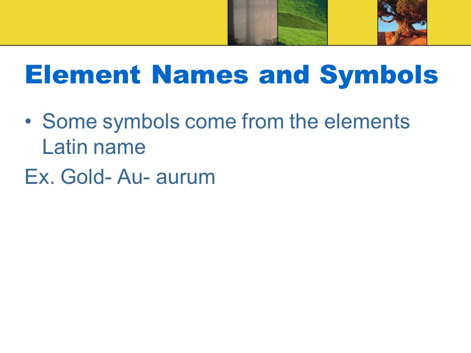 Chapter 5 atomic structure the periodic table element names and 3 element names and symbols some symbols come from the elements latin name ex gold au aurum urtaz Images