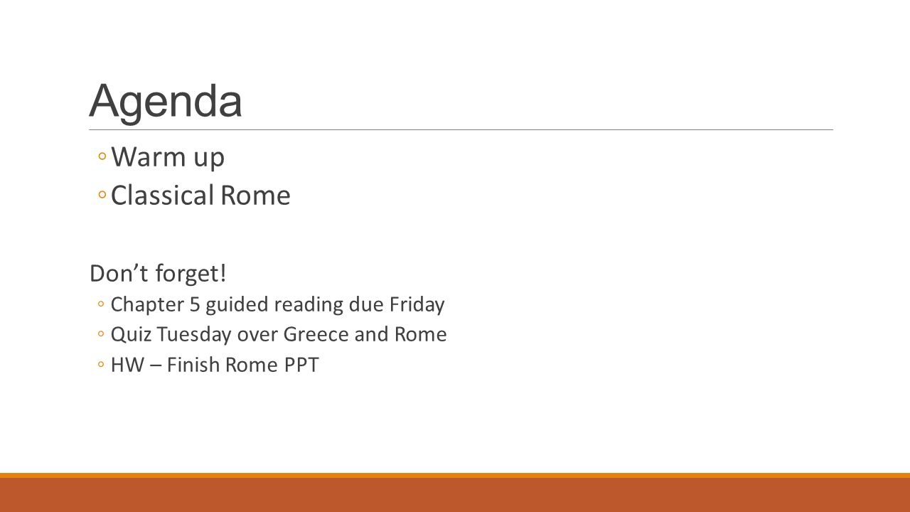 Agenda ◦Warm up ◦Classical Rome Don't forget.