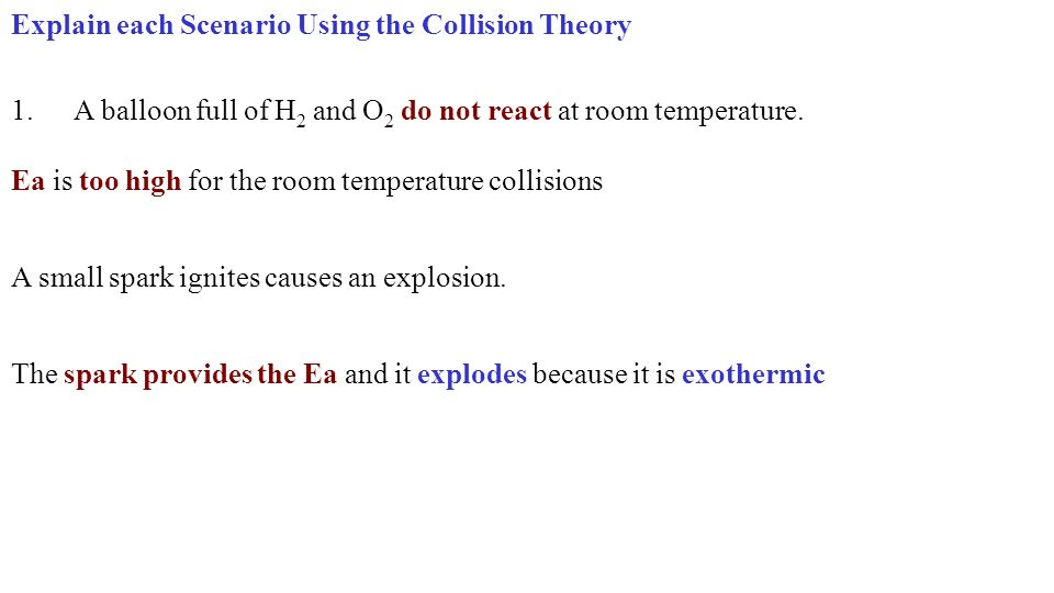 Explain each Scenario Using the Collision Theory The spark provides the Ea and it explodes because it is exothermic A small spark ignites causes an explosion.