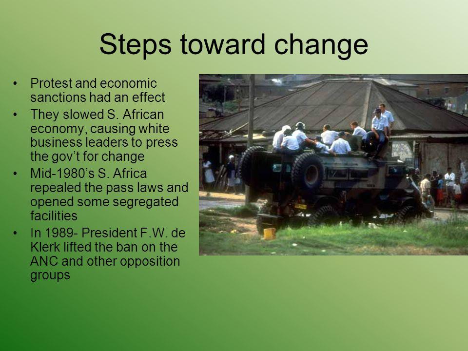 Steps toward change Protest and economic sanctions had an effect They slowed S.