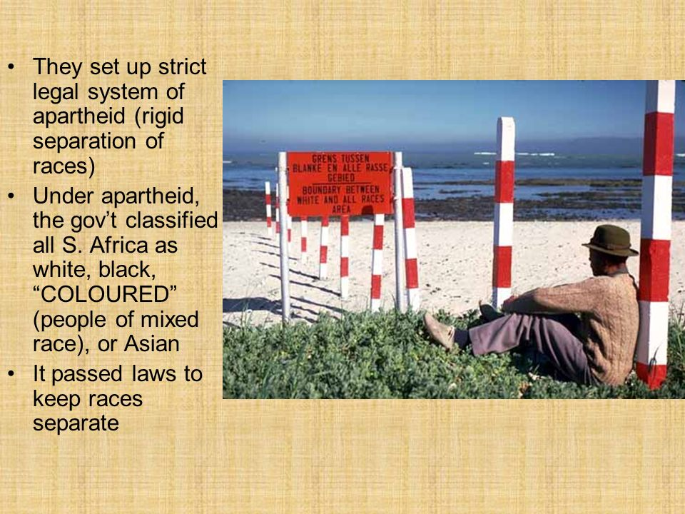 They set up strict legal system of apartheid (rigid separation of races) Under apartheid, the gov't classified all S.